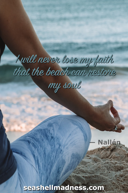 Beach Quote: I will never lose my faith that the beach can restore my soul.