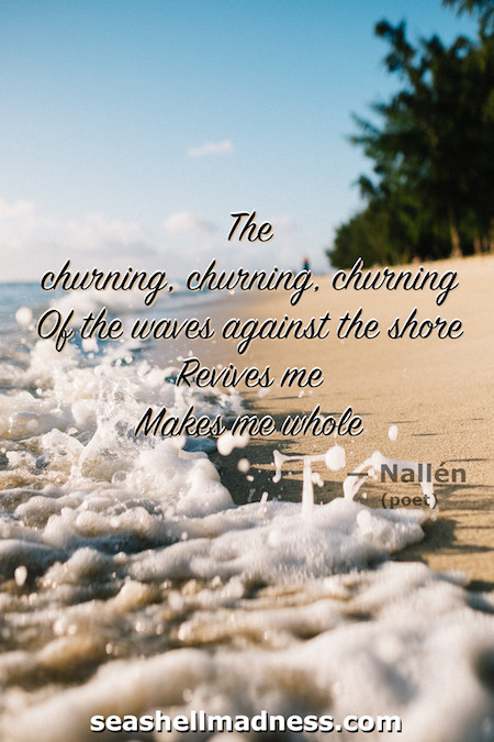 Beach Quote: The churning, churning, churning of the waves against the shore revives me, makes me whole.