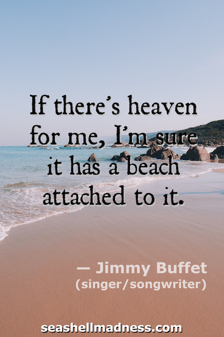 Jimmy Buffet Beach Quote: If there's heaven for me, I'm sure it has a beach attached to it.
