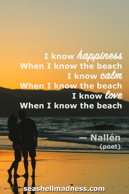 Beach Quote: I know happiness when I know the beach. I know calm when I know the beach. I know love when I know the beach.
