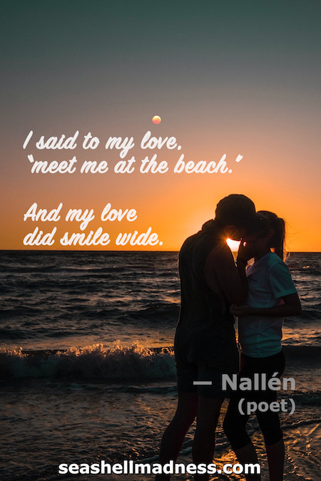 """Beach Quote: I said to my love, """"meet me at the beach."""" And my love did smile wide."""