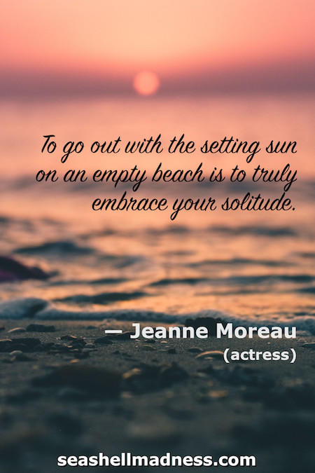 Jeanne Moreau Beach Quote: To go out with the setting sun on an empty beach is to truly embrace your solitude
