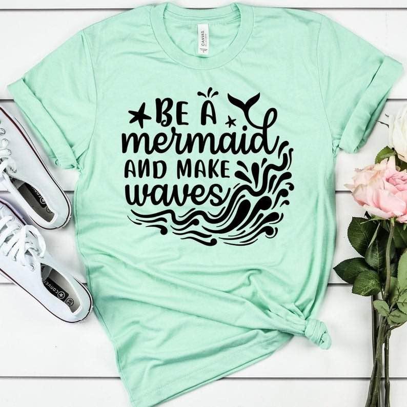 """""""Be a Mermaid and Make Waves"""" Shirt"""