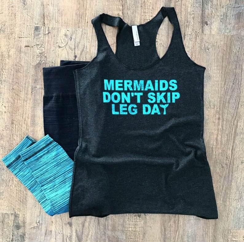 """Mermaids Don't Skip Leg Day"" Tank Top"