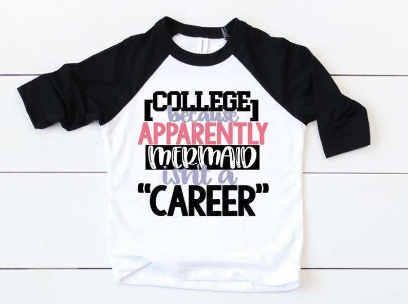 """""""College Because Apparently Mermaid Isn't A Career"""" Shirt"""