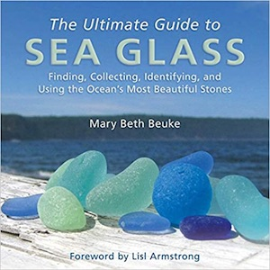 The Ultimate Guite to Sea Glass by Mary Beth Beuke
